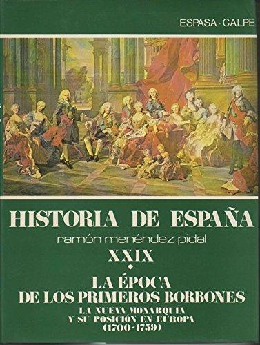 HISTORIA DE ESPAÑA. XXIX. LA EPOCA DE LOS PRIMEROS BORBONES. I. LA ...