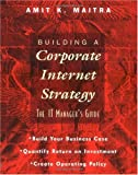 Building a Corporate Internet Strategy, Amit K. Maitra, 0471287571
