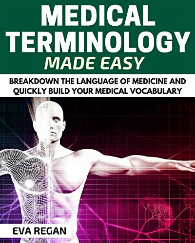 Medical Terminology: Medical Terminology Made Easy: Breakdown the Language of Medicine and Quickly Build Your Medical Vocabulary (Medical Terminology, Nursing School, Medical Books) (List Of Medical Prefixes Suffixes And Root Words)