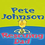 Rescuing Dad | Pete Johnson