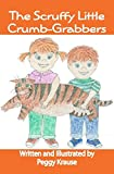 The Scruffy Little Crumb-Grabbers by Peggy Krause (2010-01-18)