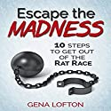 Escape the Madness: 10 Steps to Get Out of the Rat Race Audiobook by Gena Lofton Narrated by Annette Martin