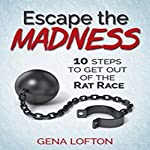 Escape the Madness: 10 Steps to Get Out of the Rat Race | Gena Lofton