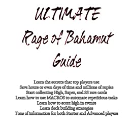 ULTIMATE Rage of Bahamut Guide: Trading, Cheats, Secrets, MACROS, and more! by [Winterfel, Robert]