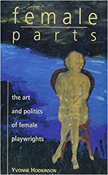Female Parts: Art and Politics of Women Playwrights