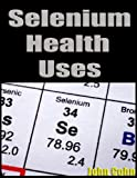 Selenium Health Uses