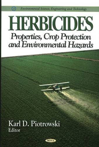 Herbicides: Properties, Crop Protection and Environmental Hazards (Environmental Science, Engineering and Technology)
