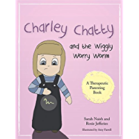 Charley Chatty and the Wiggly Worry Worm: A story about insecurity and attention-seeking (Therapeutic Parenting Books)