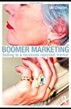 Boomer Marketing : Selling to a Recession Resistant Market, Chaston, Ian, 0415489636