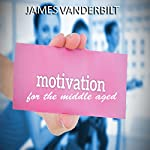 Motivation for the Middle Aged | James Vanderbilt