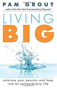Living Big: Embrace Your Passion and Leap into an Extraordinary Life