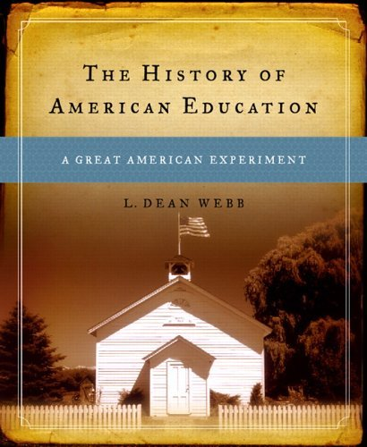 By L. Dean Webb - The History of American Education: A Great American Experiment: 1st (first) Edition