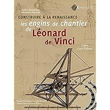 Construire à la Renaissance: Les engins de chantier de Léonard de Vinci