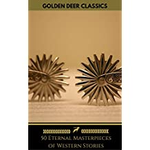 50 Eternal Masterpieces of Western Stories (Golden Deer Classics): The Last Of The Mohicans, The Log Of A Cowboy, Riders of the Purple Sage, Cabin Fever, Black Jack...