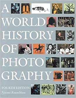 A world history of photography by naomi rosenblum (4th edition.