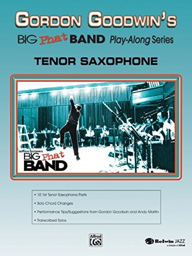 Gordon Goodwin Big Phat Play Along: Tenor Saxophone (Book & CD) (Alfred Sheet Tenor Music)