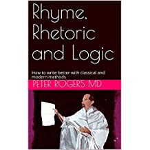 Rhyme, Rhetoric and Logic: How to write better with classical and modern methods