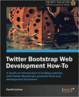 Twitter Bootstrap Web Development How-To: David Cochran