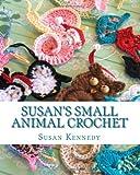 Susan's Small Animal Crochet, Susan Kennedy, 1456471260