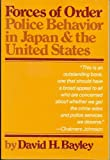 Forces of Order : Police Behavior in Japan and the United States, Bayley, David H., 0520036417