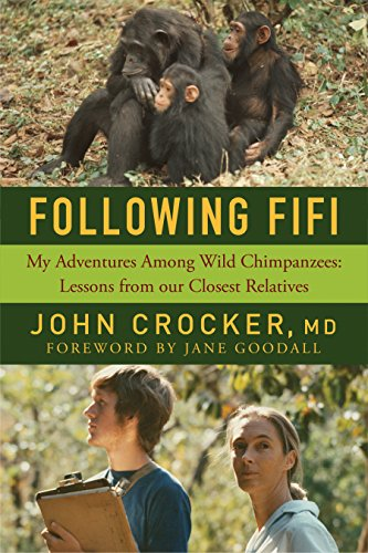 Following Fifi: My Adventures Among Wild Chimpanzees: Lessons from our Closest - Crocker Park