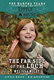 The Far Side of the Loch: The Martha Years Book Two (Little House Prequel)