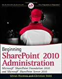 Beginning SharePoint 2010 Administration: Microsoft SharePoint Foundation 2010 and Microsoft SharePoint Server 2010, G?ran Husman, Christian St?hl, 0470597127