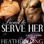 Proud to Serve Her: 1 Night Stand: Always a Marine, Book 4 | Heather Long