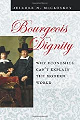 Bourgeois Dignity: Why Economics Can't Explain the Modern World Paperback