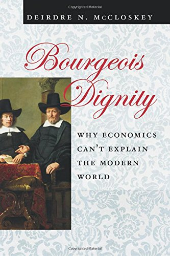 Bourgeois Dignity: Why Economics Can't Explain the Modern World pdf epub
