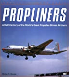 Propliners: A Half-Century of the World's Great Propeller-Driven Airliners (Enthusiast Color Series)