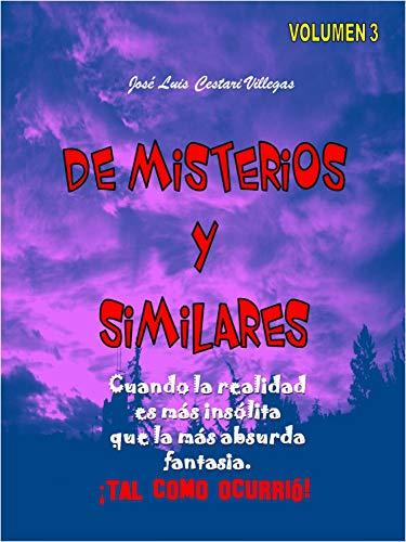 DE MISTERIOS Y SIMILARES Volumen 3: Cuando la realidad es más insólita que la más absurda fantasía. ¡Tal como ocurrió! (Spanish Edition)