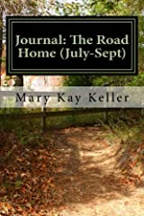 Journal: The Road Home (July-Sept): Writing your way to Freedom from the Unholy Trinity: Anger, Fear and Resentment! (Quarterlies) (Volume 3) Paperback