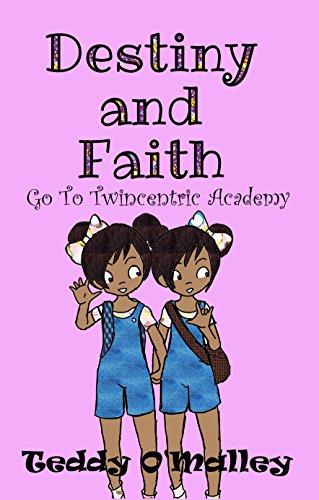 Book: Destiny and Faith Go To Twincentric Academy! by Teddy O' Malley