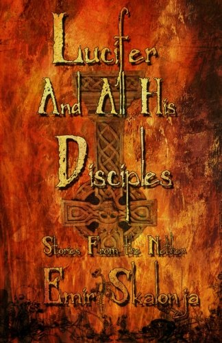 Lucifer and All His Disciples: Short Stories From The Nether