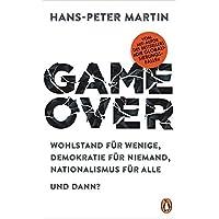 Game Over: Wohlstand für wenige, Demokratie für niemand, Nationalismus für alle – und dann?