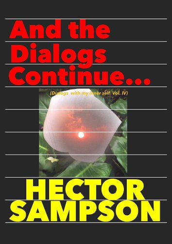 And the dialogs continue...: (Dialogs with my inner self Vol. IV) by [Sampson, Hector]