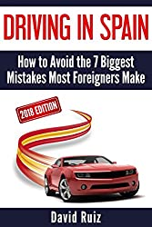 Driving in Spain: (2018 Edition) How to Avoid the 7 Biggest Mistakes Most Foreigners Make