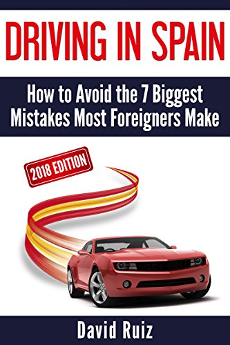 Driving in Spain: (2018 Edition) How to Avoid the 7 Biggest Mistakes Most Foreigners Make (English Edition)