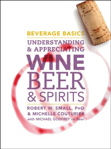 Beverage Basics: Understanding and Appreciating Wine, Beer, and Spirits (Best Wine And Spirits)