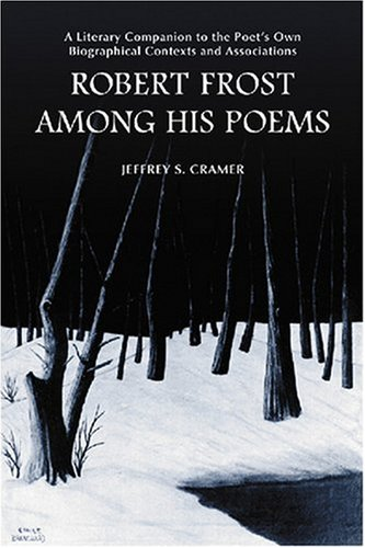 Robert Frost Among His Poems: A Literary Companion To The Poet's Own Biographical Contexts And Associations
