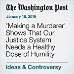 'Making a Murderer' Shows That Our Justice System Needs a Healthy Dose of Humility | Keith A. Findley