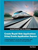Create Rapid Web Applications Using Oracle Application Express, Riaz Ahmed, 1466350652