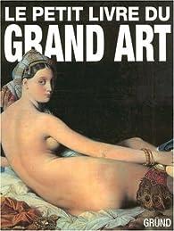 Le petit livre du Grand Art : La peinture occidentale de la Préhistoire au Postimpressionnisme par Roberto Carvalho de Magalhães