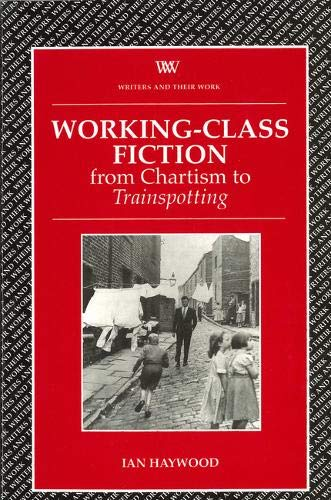 Working Class Fiction: from Chartism to Trainspotting (Writers and Their Work)