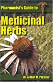 Pharmacist's Guide to Medicinal Herbs, Arthur M. Presser, 1890572136