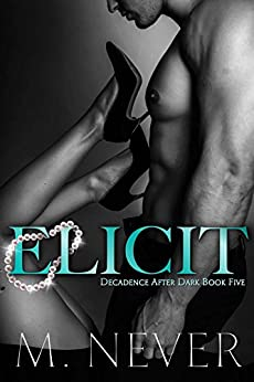 Elicit: (Decadence After Dark Book 5) by [Never, M]