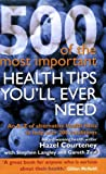 500 of the Most Important Health Tips You'll Ever Need: An A-Z of Alternative Health Hints to Help Over 200 Conditions