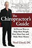 img - for The Chiropractor's Guide: 56 Proven Ways to Help More People, Have More Fun, and Make More Money book / textbook / text book
