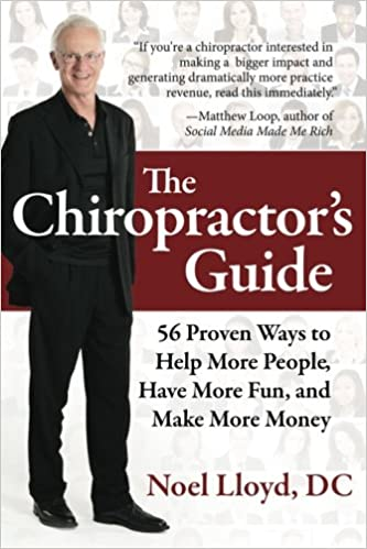 The Chiropractor's Guide: 56 Proven Ways to Help More People, Have More Fun, and Make More Money Paperback